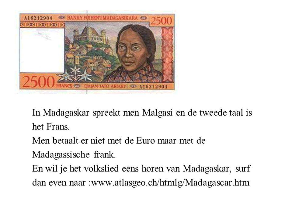 In Madagaskar spreekt men Malgasi en de tweede taal is het Frans.