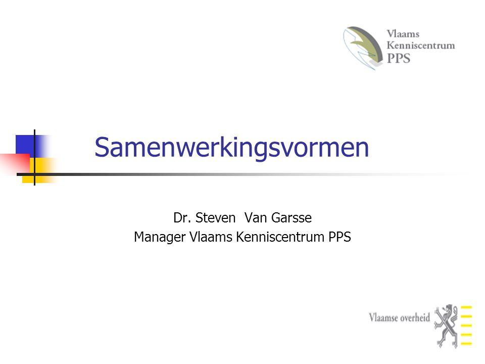 Samenwerkingsvormen Dr. Steven Van Garsse Manager Vlaams Kenniscentrum PPS