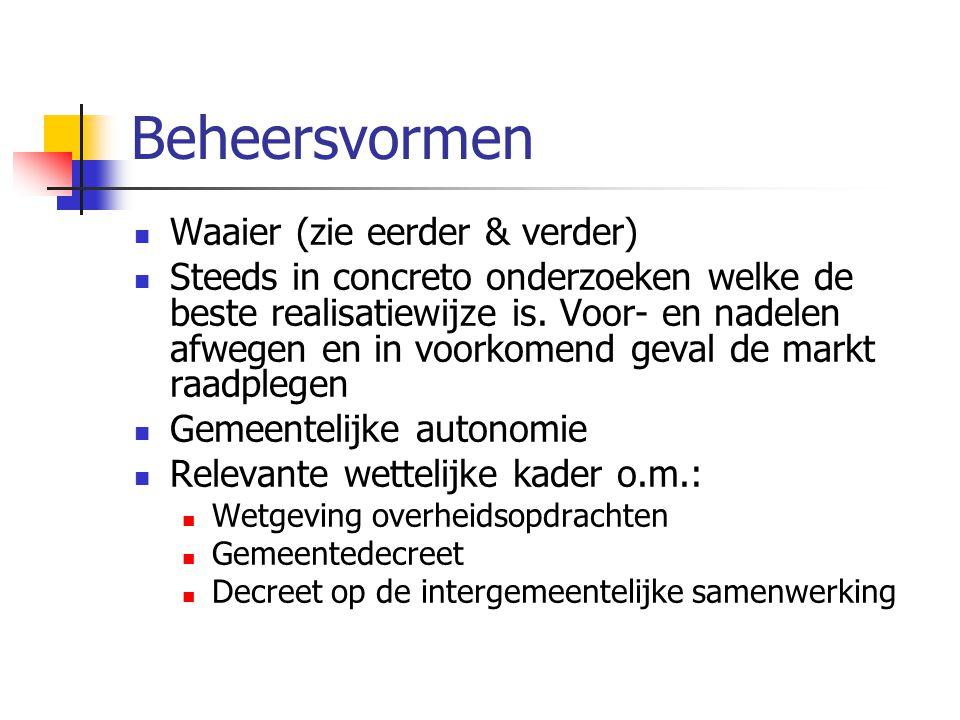Beheersvormen Waaier (zie eerder & verder) Steeds in concreto onderzoeken welke de beste realisatiewijze is.