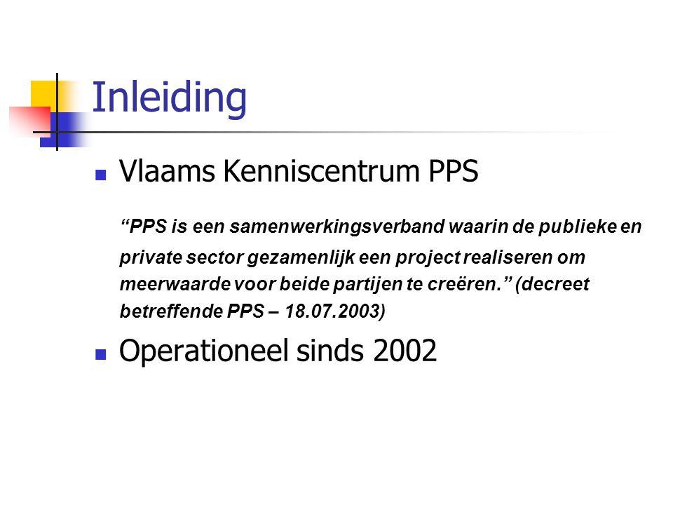 Inleiding Vlaams Kenniscentrum PPS PPS is een samenwerkingsverband waarin de publieke en private sector gezamenlijk een project realiseren om meerwaarde voor beide partijen te creëren. (decreet betreffende PPS – 18.07.2003) Operationeel sinds 2002