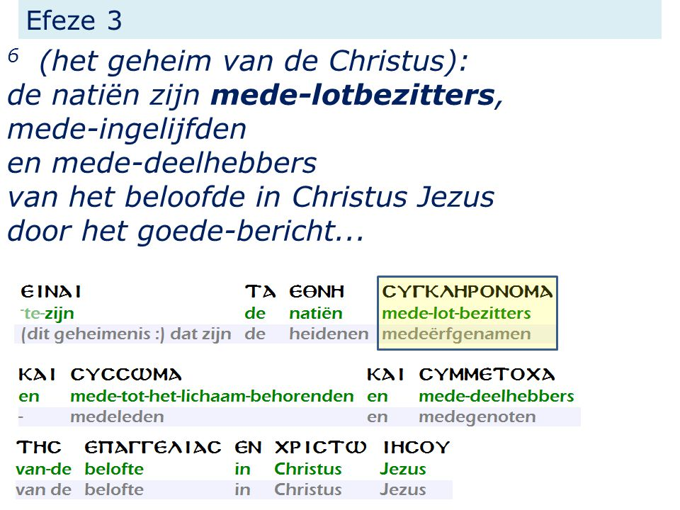 11 in Hem, in wie wij ook het erfdeel ontvangen hebben, waartoe wij tevoren bestemd waren krachtens het voornemen van Hem, die in alles werkt naar de raad van zijn wil, Efeze 1 = wij maken deel uit van de Christus .