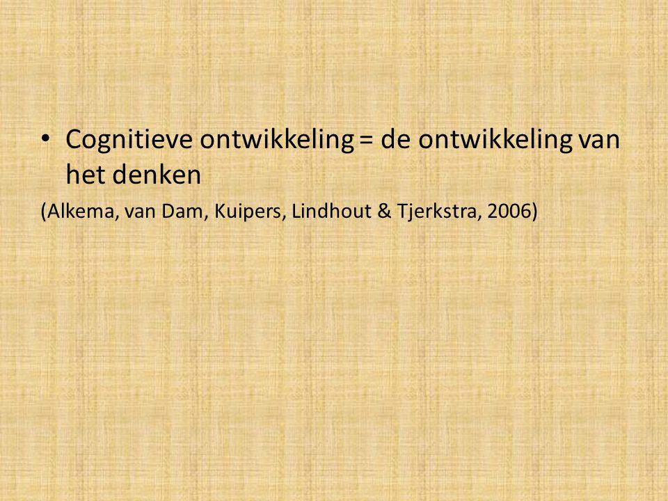Cognitieve ontwikkeling = de ontwikkeling van het denken (Alkema, van Dam, Kuipers, Lindhout & Tjerkstra, 2006)