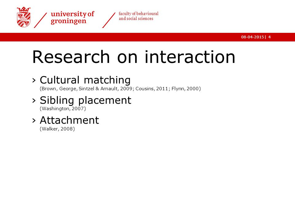 | faculty of behavioural and social sciences 08-04-2015 Research on interaction ›Cultural matching (Brown, George, Sintzel & Arnault, 2009; Cousins, 2