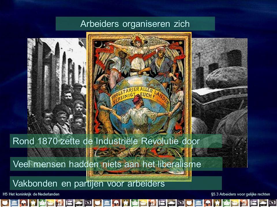H5 Het koninkrijk de Nederlanden §5.3 Arbeiders voor gelijke rechten Het socialisme Karl Marx: Eerlijke verdeling productiemiddelen Rijkdom moet eerlijk verdeeld worden Rijken zullen hun voordelen nooit opgeven Daarom moest er een revolutie komen Zodat iedereen evenveel verdient