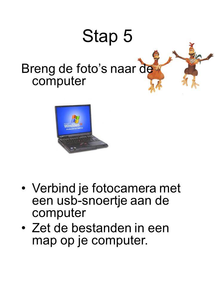 Stap 5 Breng de foto's naar de computer Verbind je fotocamera met een usb-snoertje aan de computer Zet de bestanden in een map op je computer.