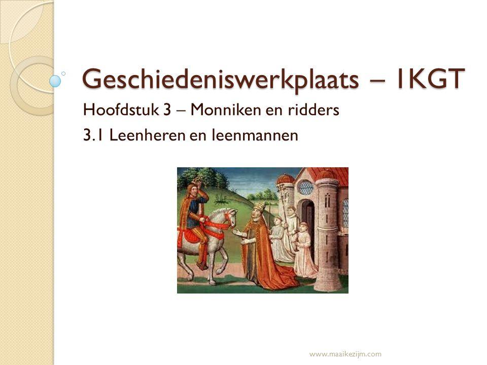 Geschiedeniswerkplaats – 1KGT Hoofdstuk 3 – Monniken en ridders 3.1 Leenheren en leenmannen www.maaikezijm.com
