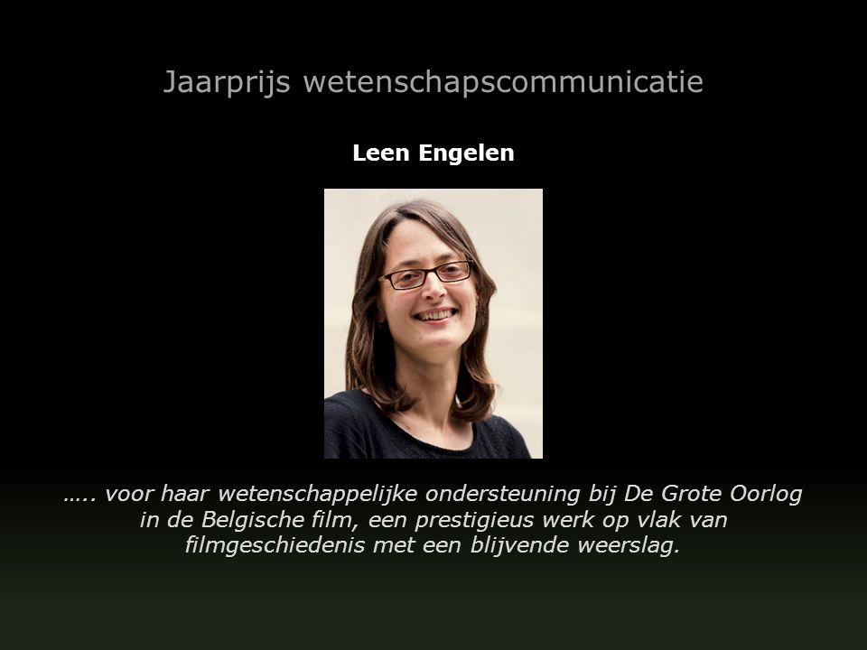 Jaarprijs wetenschapscommunicatie Leen Engelen ….. voor haar wetenschappelijke ondersteuning bij De Grote Oorlog in de Belgische film, een prestigieus