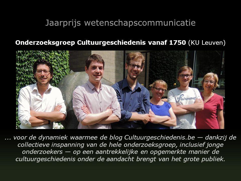 Jaarprijs wetenschapscommunicatie Onderzoeksgroep Cultuurgeschiedenis vanaf 1750 (KU Leuven)...