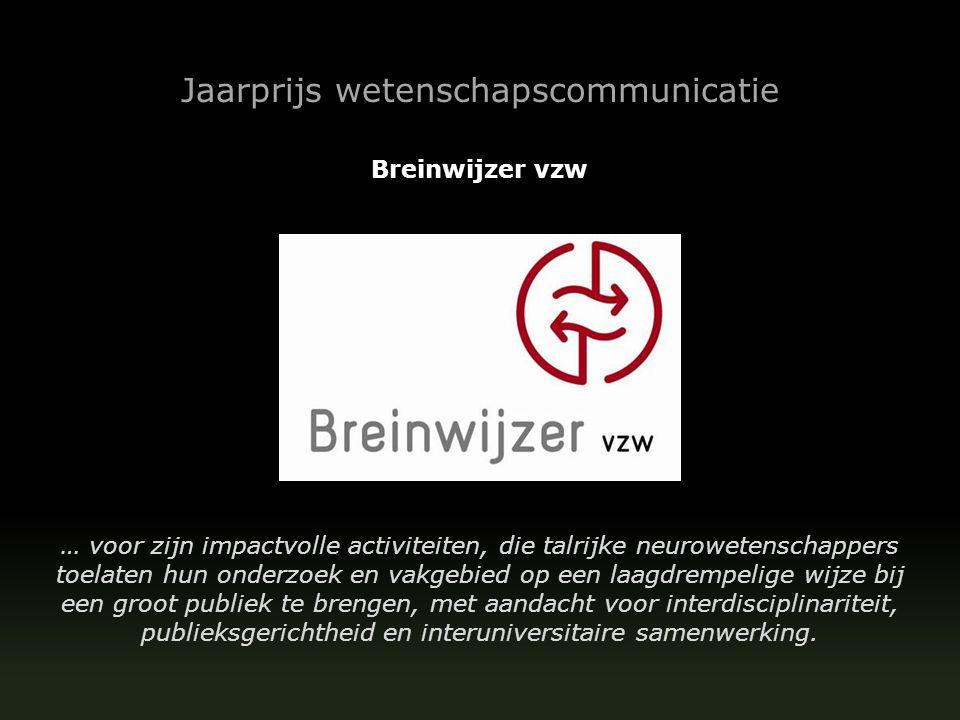 Jaarprijs wetenschapscommunicatie Breinwijzer vzw … voor  zijn impactvolle activiteiten, die  talrijke neurowetenschappers  toelaten  hun onderzoe
