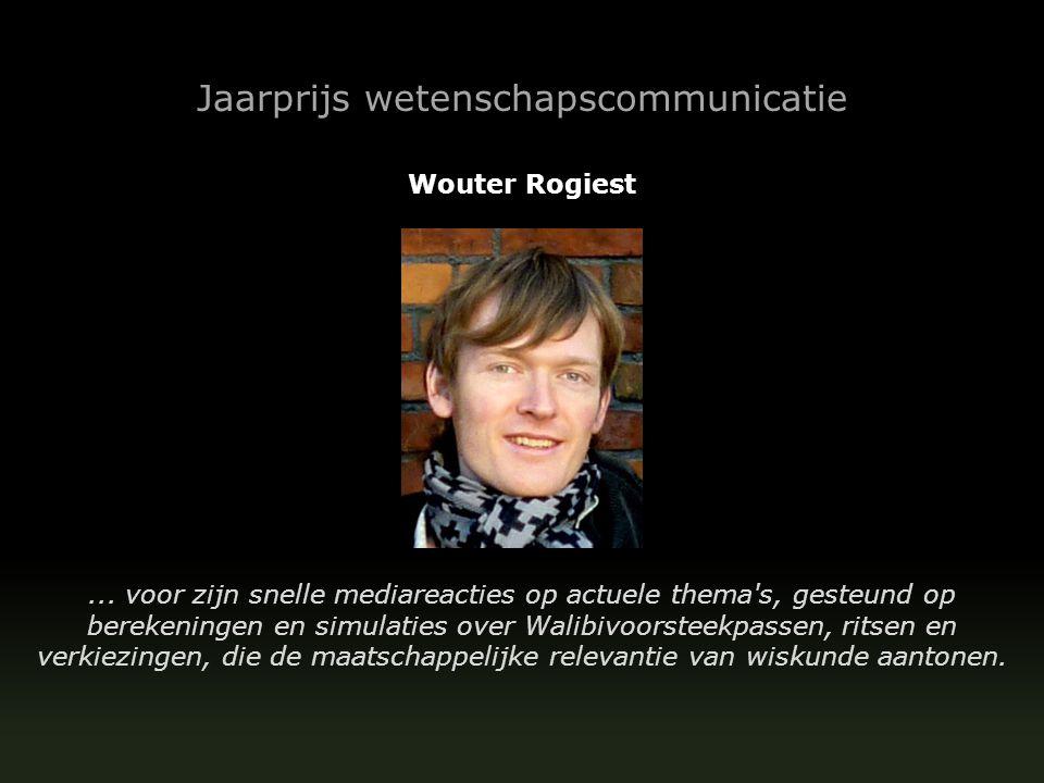 Jaarprijs wetenschapscommunicatie Wouter Rogiest... voor zijn snelle mediareacties op actuele thema's, gesteund op berekeningen en simulaties over Wal