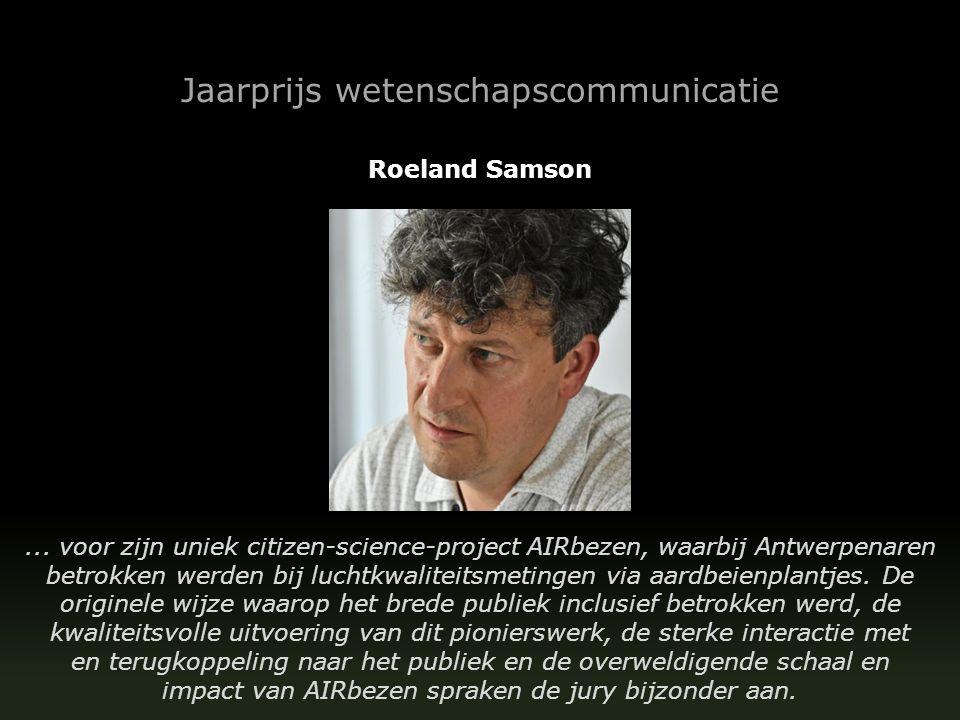 Jaarprijs wetenschapscommunicatie Roeland Samson... voor zijn uniek citizen-science-project AIRbezen, waarbij Antwerpenaren betrokken werden bij lucht
