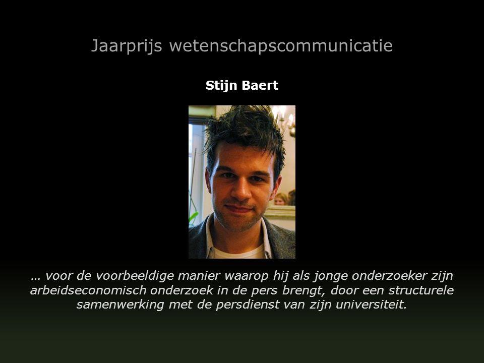 Jaarprijs wetenschapscommunicatie Stijn Baert … voor de voorbeeldige manier waarop hij als jonge onderzoeker zijn arbeidseconomisch onderzoek in de pers brengt, door een structurele samenwerking met de persdienst van zijn universiteit.