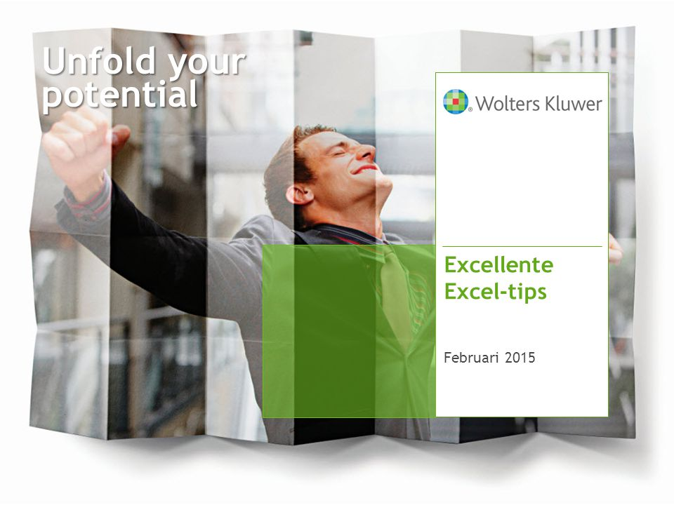 Unfold your potential Excellente Excel-tips Februari 2015