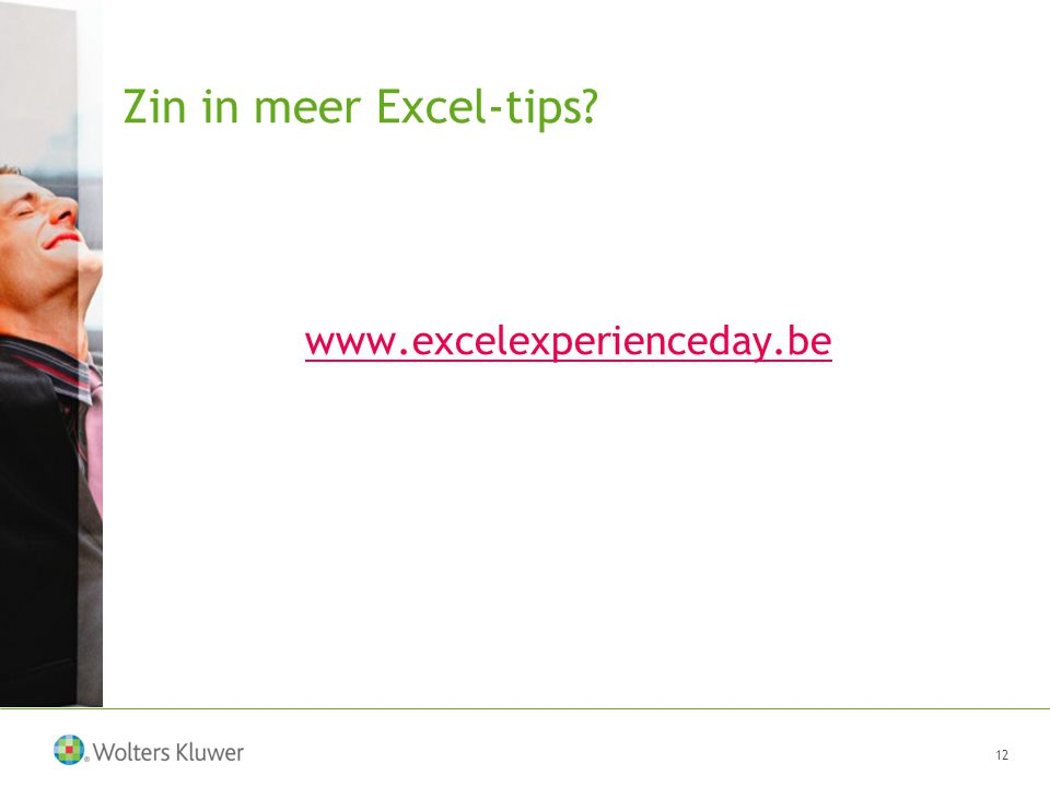 Zin in meer Excel-tips www.excelexperienceday.be 12