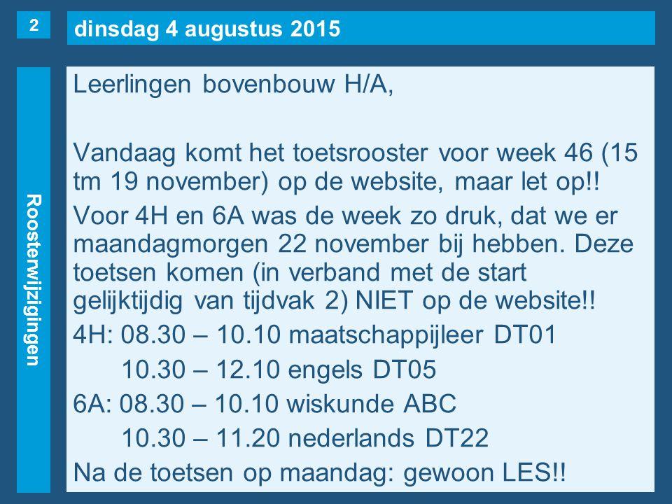dinsdag 4 augustus 2015 Roosterwijzigingen Leerlingen bovenbouw H/A, Vandaag komt het toetsrooster voor week 46 (15 tm 19 november) op de website, maa