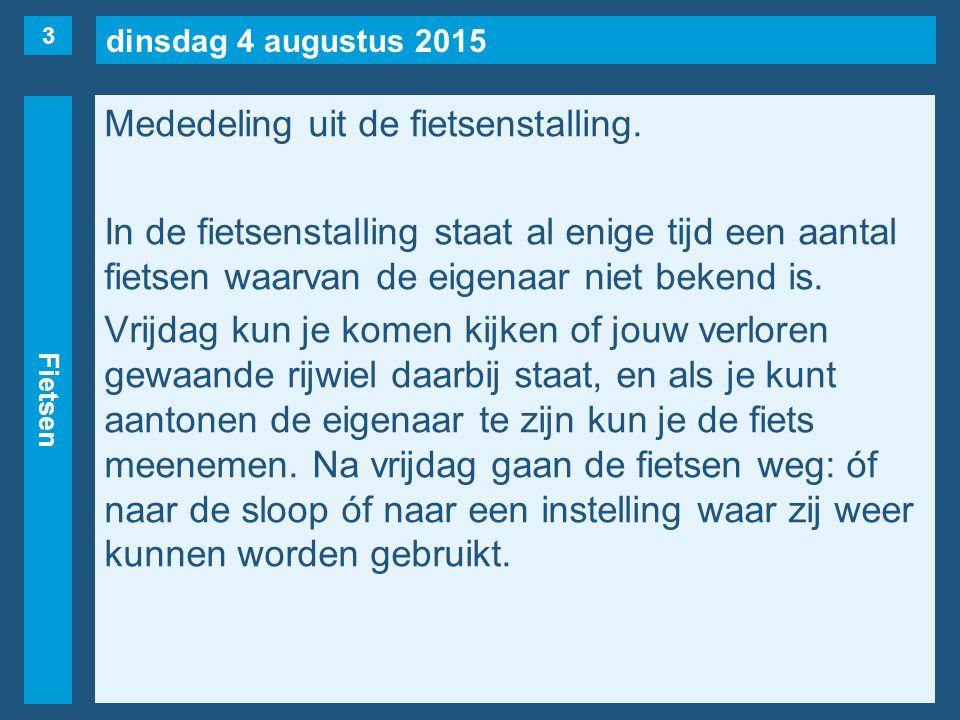 dinsdag 4 augustus 2015 Fietsen Mededeling uit de fietsenstalling. In de fietsenstalling staat al enige tijd een aantal fietsen waarvan de eigenaar ni