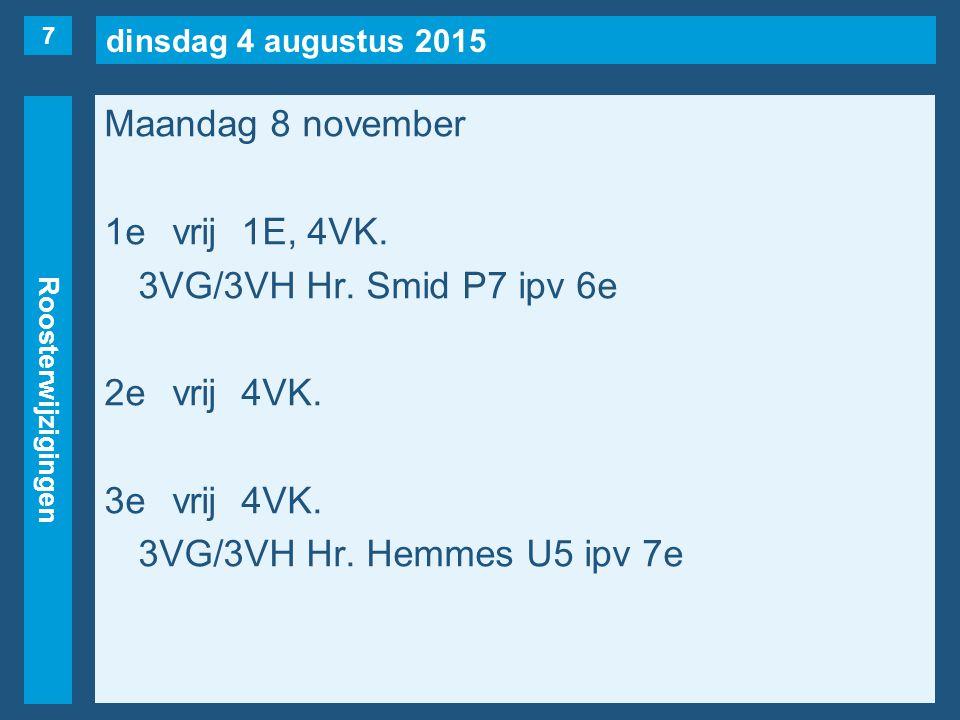 dinsdag 4 augustus 2015 Roosterwijzigingen Maandag 8 november 1evrij1E, 4VK. 3VG/3VH Hr. Smid P7 ipv 6e 2evrij4VK. 3evrij4VK. 3VG/3VH Hr. Hemmes U5 ip