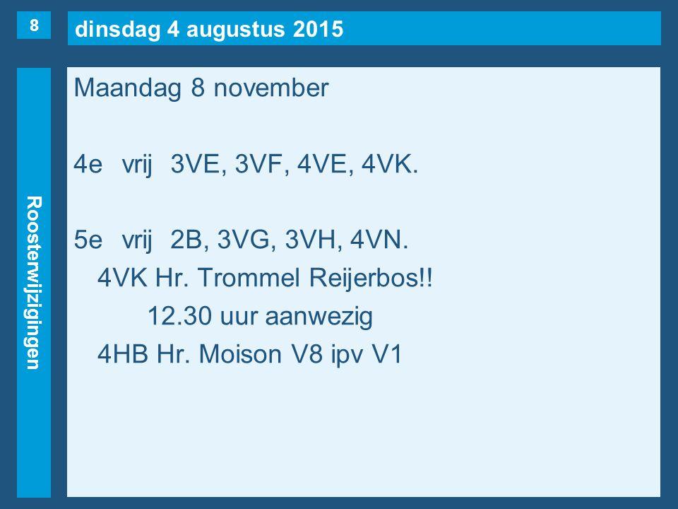 dinsdag 4 augustus 2015 Roosterwijzigingen Maandag 8 november 4evrij3VE, 3VF, 4VE, 4VK. 5evrij2B, 3VG, 3VH, 4VN. 4VK Hr. Trommel Reijerbos!! 12.30 uur