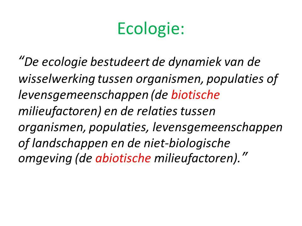 Ecologie: De ecologie bestudeert de dynamiek van de wisselwerking tussen organismen, populaties of levensgemeenschappen (de biotische milieufactoren) en de relaties tussen organismen, populaties, levensgemeenschappen of landschappen en de niet-biologische omgeving (de abiotische milieufactoren).