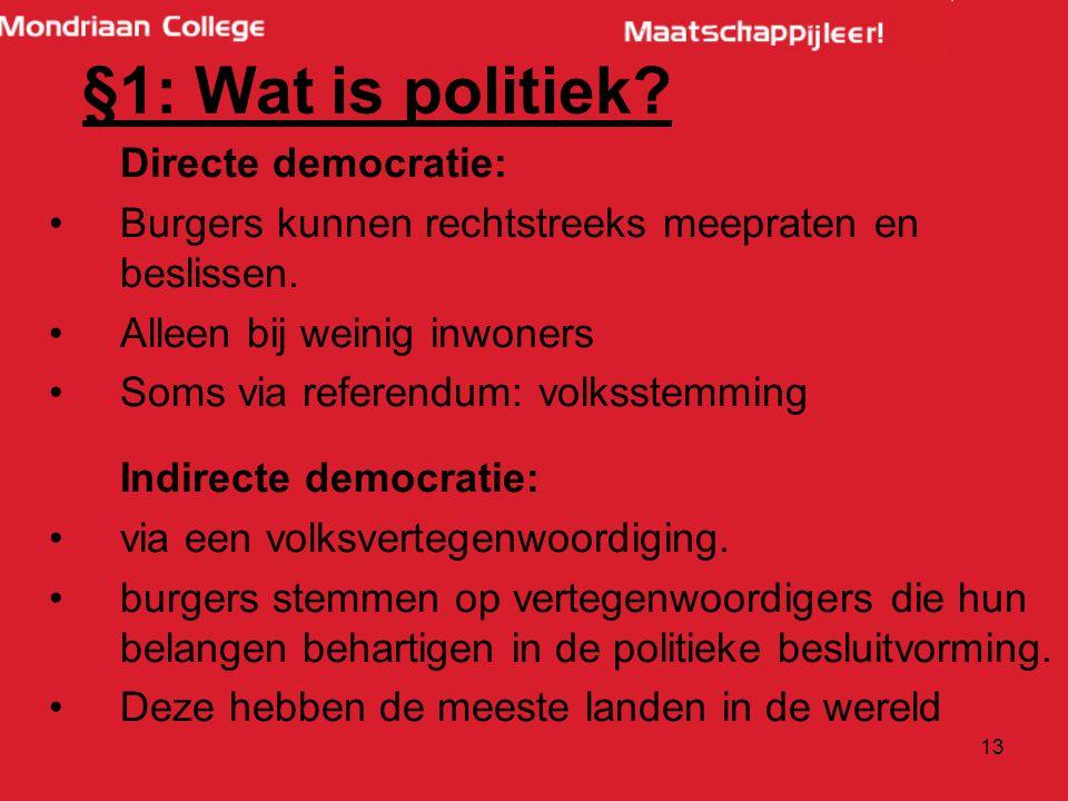 13 §1: Wat is politiek.Directe democratie: Burgers kunnen rechtstreeks meepraten en beslissen.