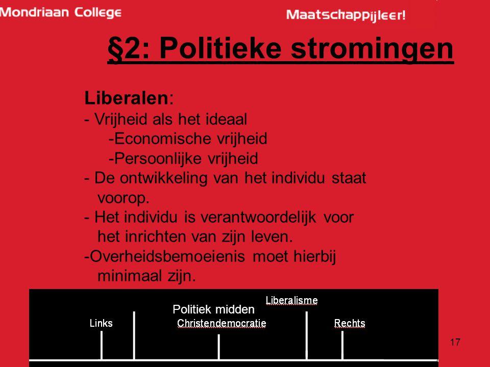 17 Liberalen: - Vrijheid als het ideaal -Economische vrijheid -Persoonlijke vrijheid - De ontwikkeling van het individu staat voorop.