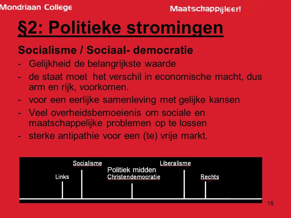 18 Socialisme / Sociaal- democratie -Gelijkheid de belangrijkste waarde -de staat moet het verschil in economische macht, dus arm en rijk, voorkomen.