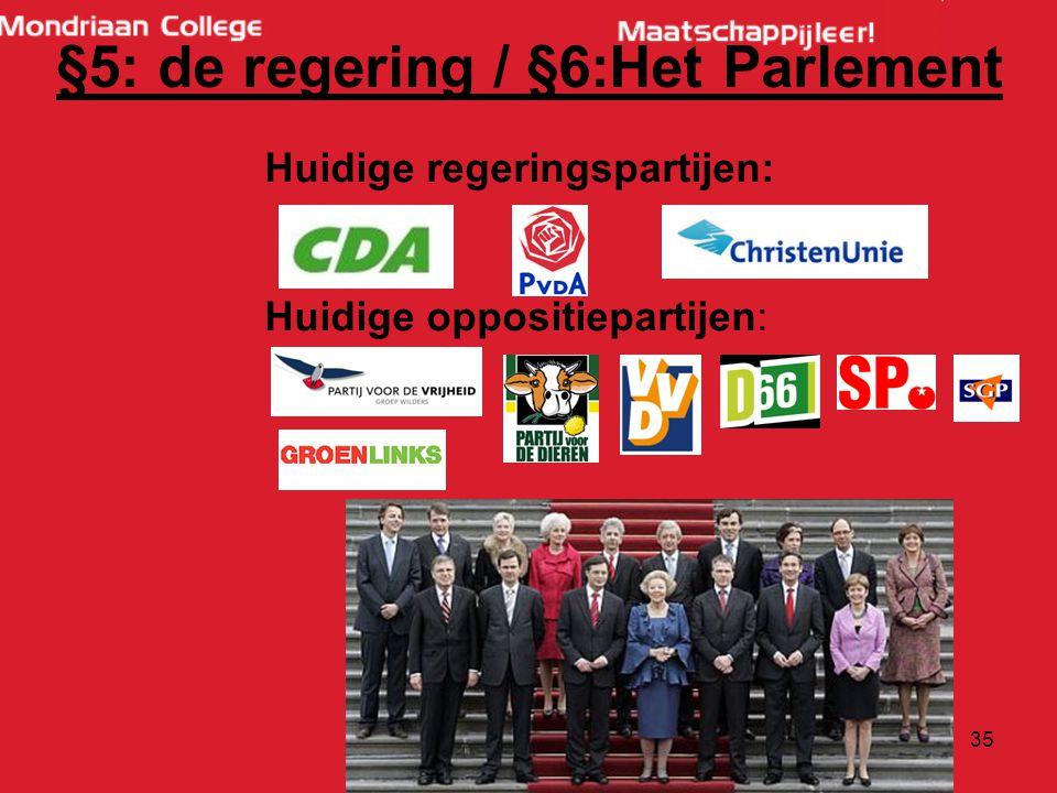 35 Huidige regeringspartijen: Huidige oppositiepartijen: §5: de regering / §6:Het Parlement