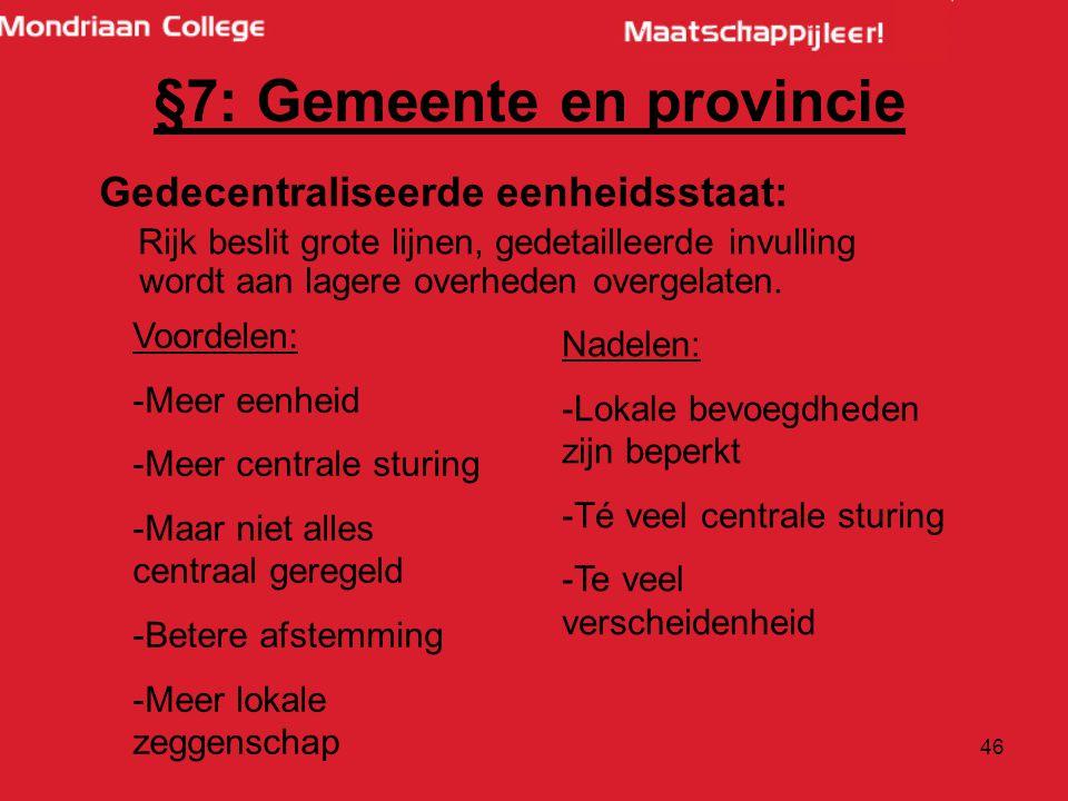 46 §7: Gemeente en provincie Gedecentraliseerde eenheidsstaat: Rijk beslit grote lijnen, gedetailleerde invulling wordt aan lagere overheden overgelaten.
