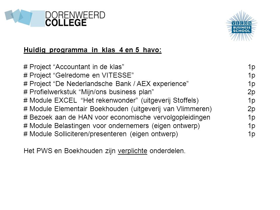 "Huidig programma in klas 4 en 5 havo: # Project ""Accountant in de klas"" 1p # Project ""Gelredome en VITESSE"" 1p # Project ""De Nederlandsche Bank / AEX"
