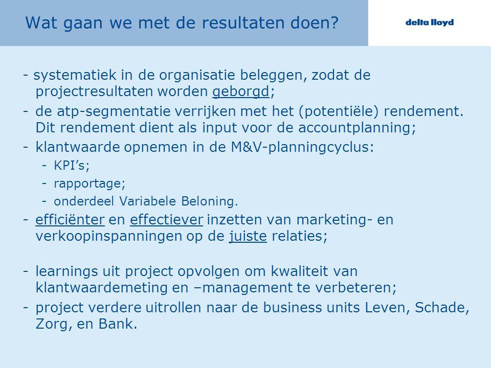 Wat gaan we met de resultaten doen? - systematiek in de organisatie beleggen, zodat de projectresultaten worden geborgd; -de atp-segmentatie verrijken