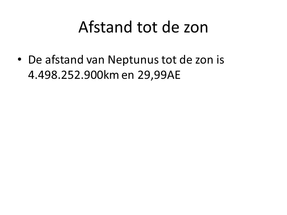 Afstand tot de zon De afstand van Neptunus tot de zon is 4.498.252.900km en 29,99AE