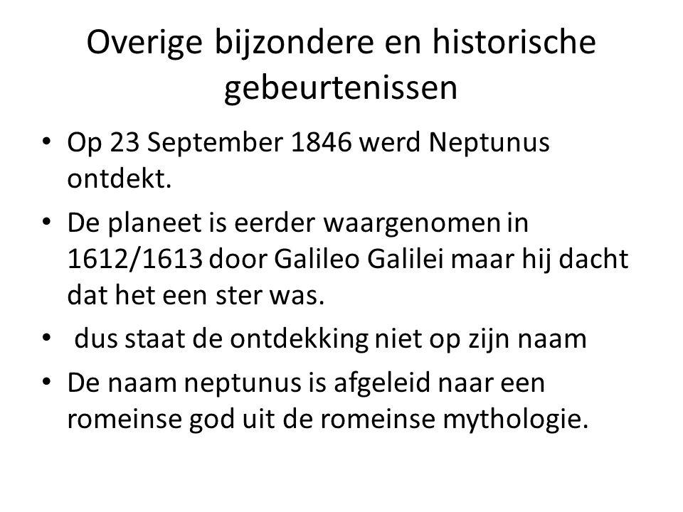Overige bijzondere en historische gebeurtenissen Op 23 September 1846 werd Neptunus ontdekt. De planeet is eerder waargenomen in 1612/1613 door Galile