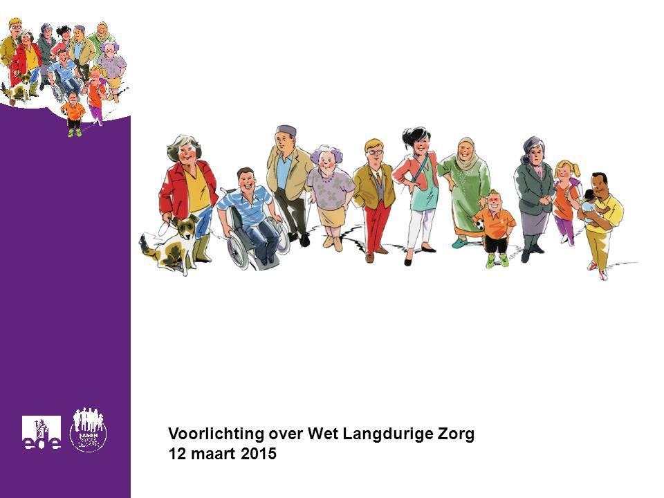 1 Voorlichting over Wet Langdurige Zorg 12 maart 2015