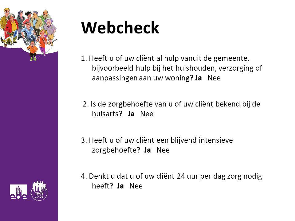 Webcheck 1. Heeft u of uw cliënt al hulp vanuit de gemeente, bijvoorbeeld hulp bij het huishouden, verzorging of aanpassingen aan uw woning? Ja Nee 2.