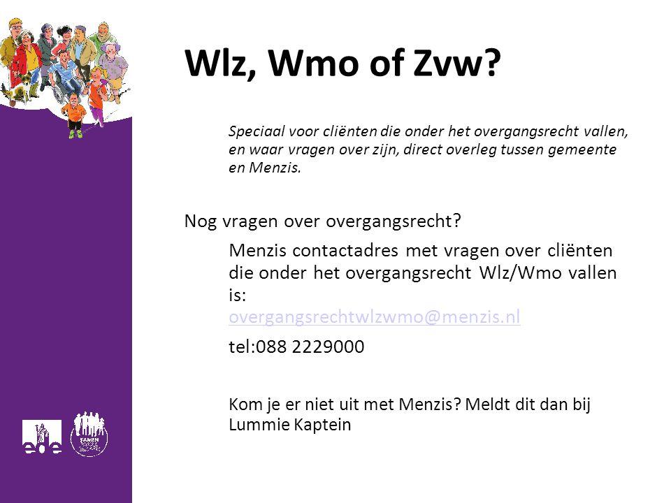 Wlz, Wmo of Zvw? Speciaal voor cliënten die onder het overgangsrecht vallen, en waar vragen over zijn, direct overleg tussen gemeente en Menzis. Nog v