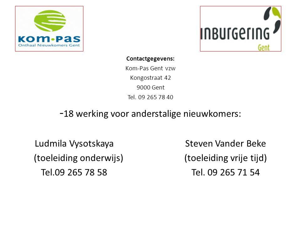 Contactgegevens: Kom-Pas Gent vzw Kongostraat 42 9000 Gent Tel. 09 265 78 40 - 18 werking voor anderstalige nieuwkomers: Ludmila VysotskayaSteven Vand