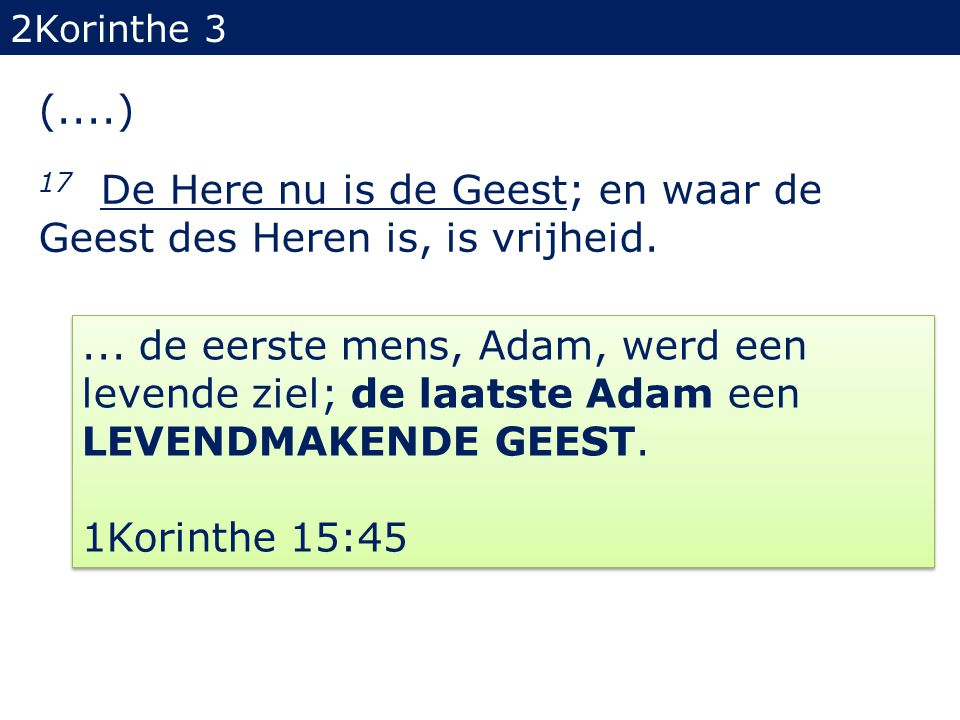(....) 17 De Here nu is de Geest; en waar de Geest des Heren is, is vrijheid.