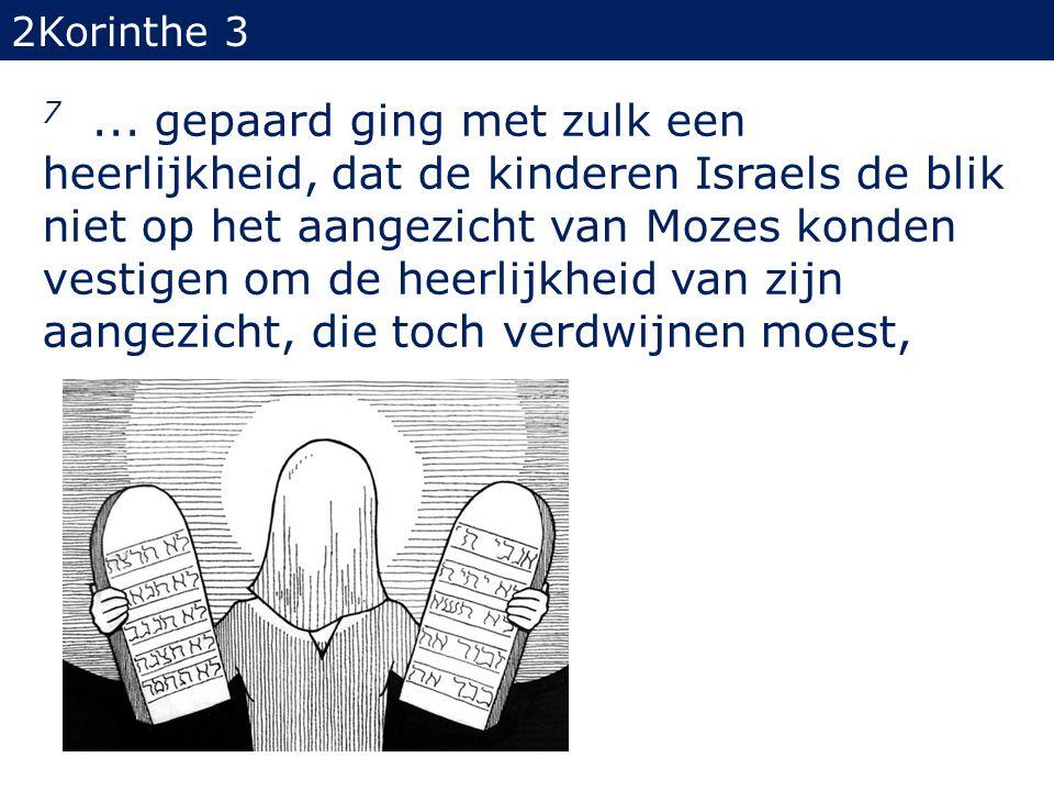 7... gepaard ging met zulk een heerlijkheid, dat de kinderen Israels de blik niet op het aangezicht van Mozes konden vestigen om de heerlijkheid van z