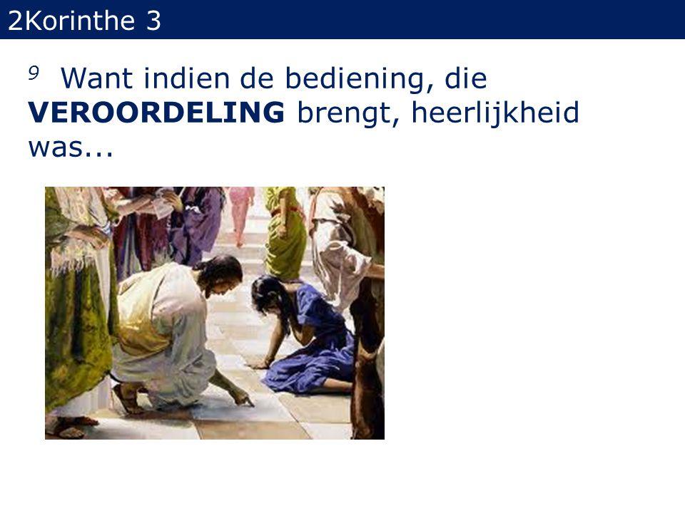 9 Want indien de bediening, die VEROORDELING brengt, heerlijkheid was... 2Korinthe 3