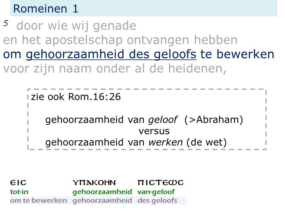 Romeinen 1 5 door wie wij genade en het apostelschap ontvangen hebben om gehoorzaamheid des geloofs te bewerken voor zijn naam onder al de heidenen, z