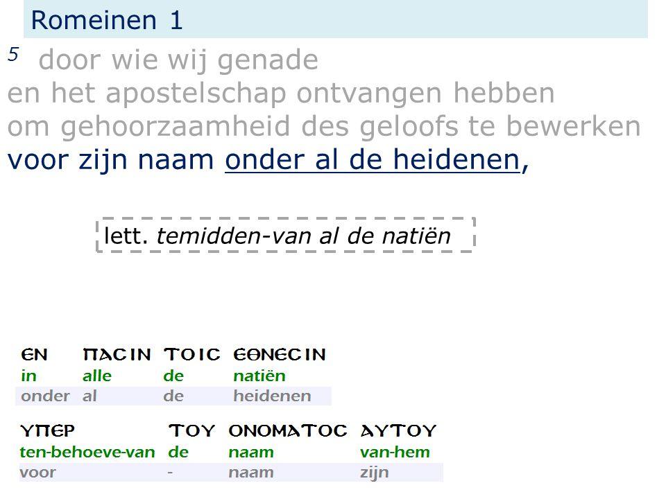 Romeinen 1 5 door wie wij genade en het apostelschap ontvangen hebben om gehoorzaamheid des geloofs te bewerken voor zijn naam onder al de heidenen, l