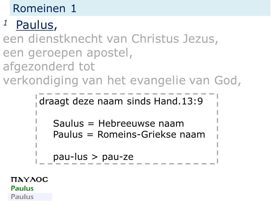 Romeinen 1 1 Paulus, een dienstknecht van Christus Jezus, een geroepen apostel, afgezonderd tot verkondiging van het evangelie van God, draagt deze na