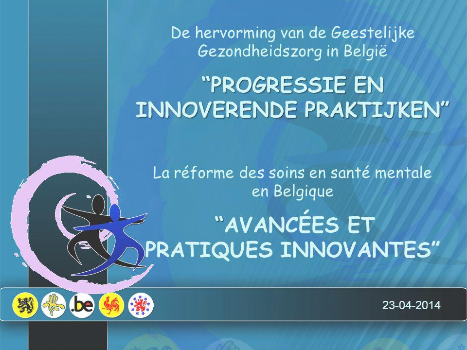 """23-04-2014 De hervorming van de Geestelijke Gezondheidszorg in België """"PROGRESSIE EN INNOVERENDE PRAKTIJKEN"""" La réforme des soins en santé mentale en"""