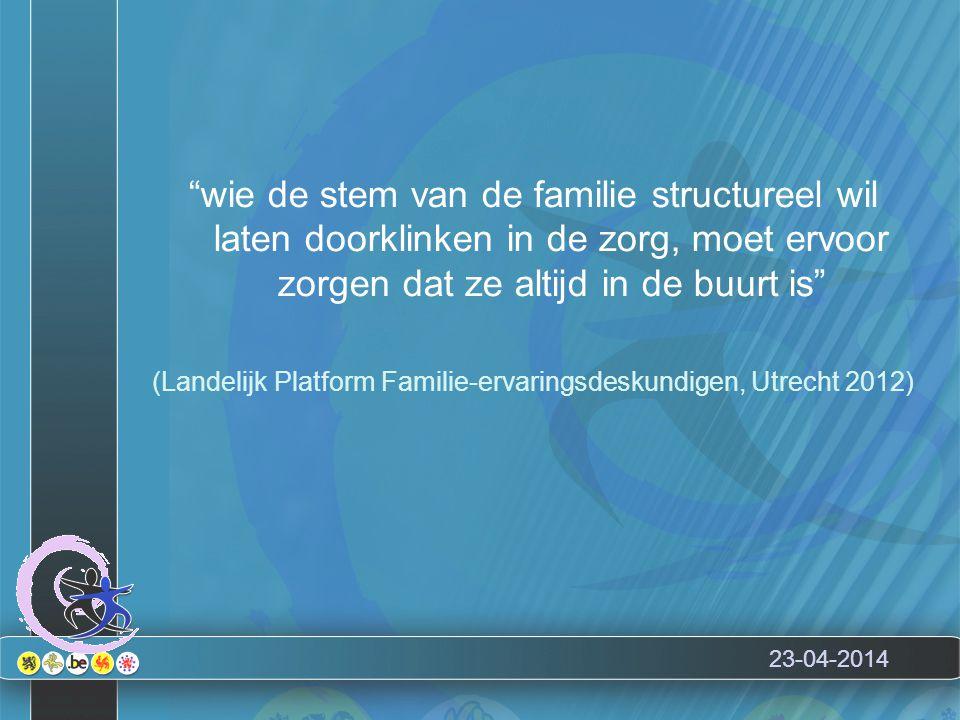 """23-04-2014 """"wie de stem van de familie structureel wil laten doorklinken in de zorg, moet ervoor zorgen dat ze altijd in de buurt is"""" (Landelijk Platf"""