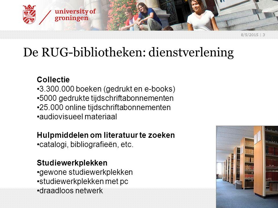 8/5/2015 | 3 De RUG-bibliotheken: dienstverlening Collectie 3.300.000 boeken (gedrukt en e-books) 5000 gedrukte tijdschriftabonnementen 25.000 online tijdschriftabonnementen audiovisueel materiaal Hulpmiddelen om literatuur te zoeken catalogi, bibliografieën, etc.