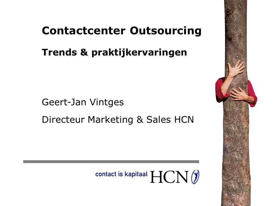 Contactcenter Outsourcing Trends & praktijkervaringen Geert-Jan Vintges Directeur Marketing & Sales HCN