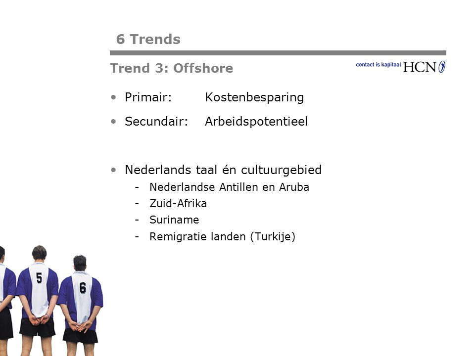 Pagina Primair: Kostenbesparing Secundair: Arbeidspotentieel Nederlands taal én cultuurgebied -Nederlandse Antillen en Aruba -Zuid-Afrika -Suriname -R