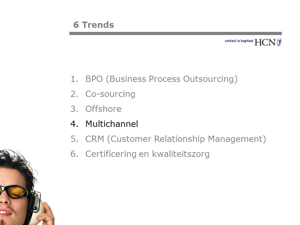Pagina 6 Trends 1.BPO (Business Process Outsourcing) 2.Co-sourcing 3.Offshore 4.Multichannel 5.CRM (Customer Relationship Management) 6.Certificering