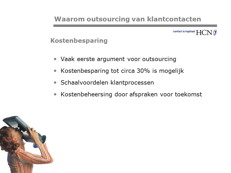 Pagina Kostenbesparing Vaak eerste argument voor outsourcing Kostenbesparing tot circa 30% is mogelijk Schaalvoordelen klantprocessen Kostenbeheersing