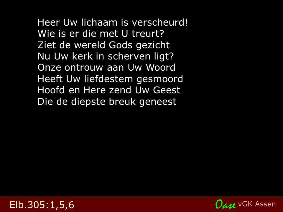 vGK Assen Oase Elb.305:1,5,6 Heer Uw lichaam is verscheurd.